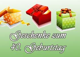 40. Geburtstag Geschenke